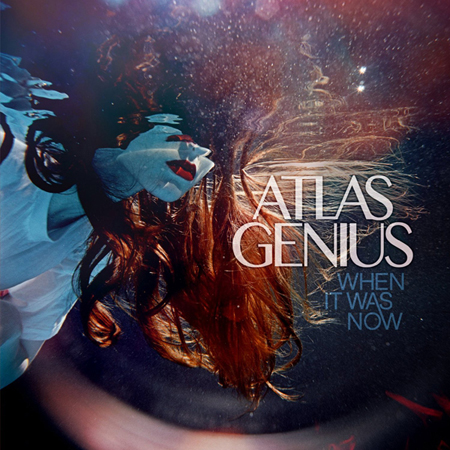 atlas-genius_when-it-was-now_2013